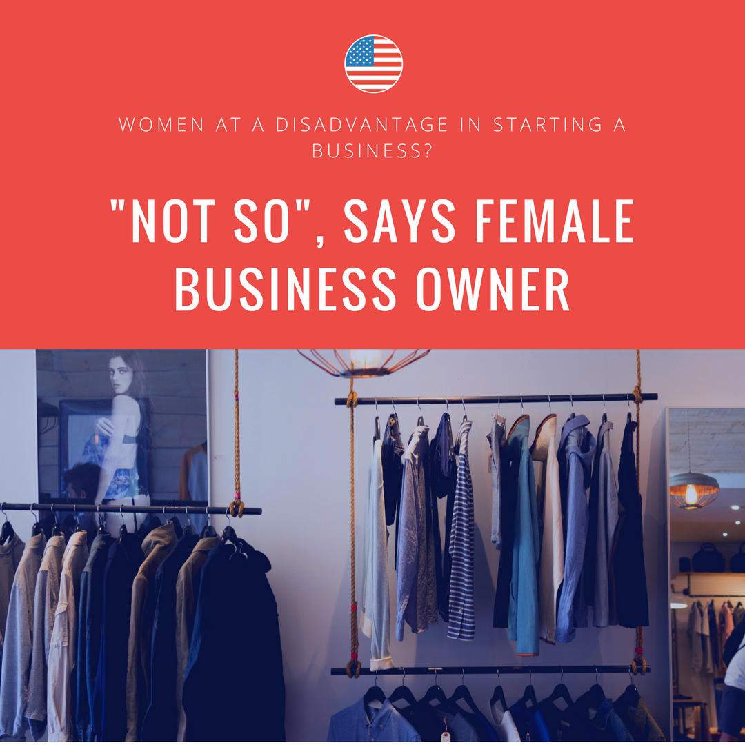 Women at a Disadvantage in Starting a Business- Not So Says Female Business Owner