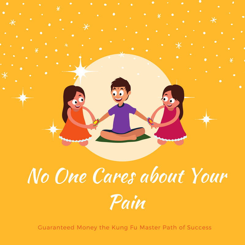 Guaranteed Money the Kung Fu Master Path of Success – No One Cares about Your Pain