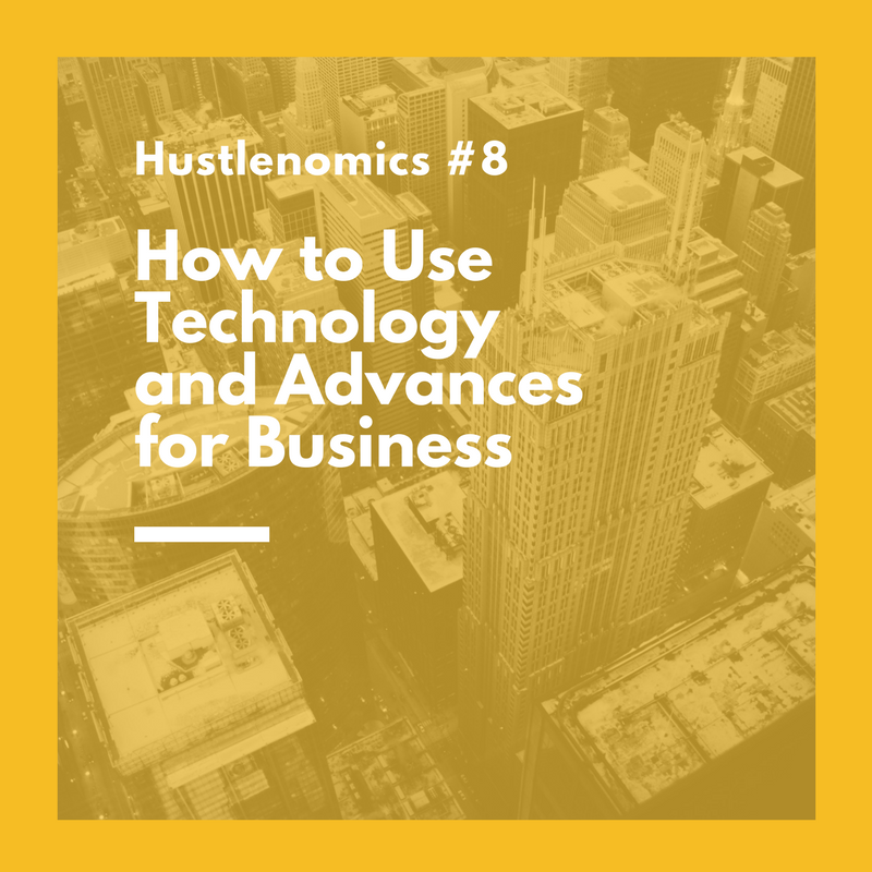 Hustlenomics #8 How to Use Technology and Advances for Business