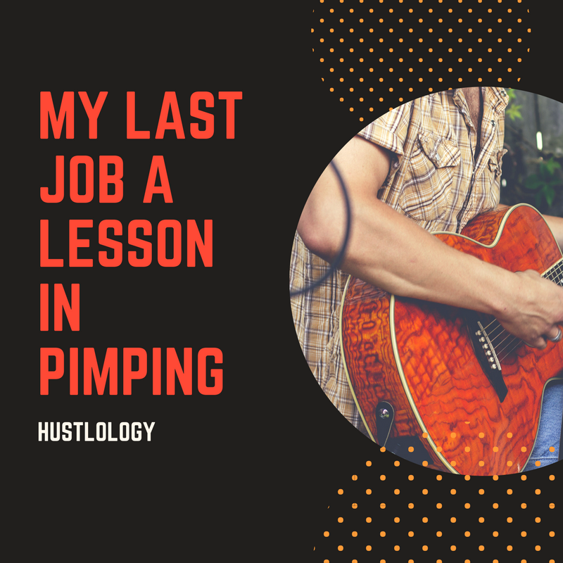 My Last Job A Lesson in Pimping – Hustlology
