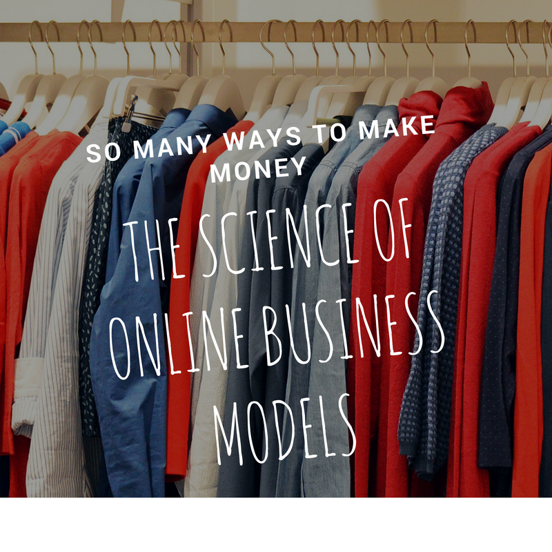 The Science of Online Business Models So Many Ways to Make Money