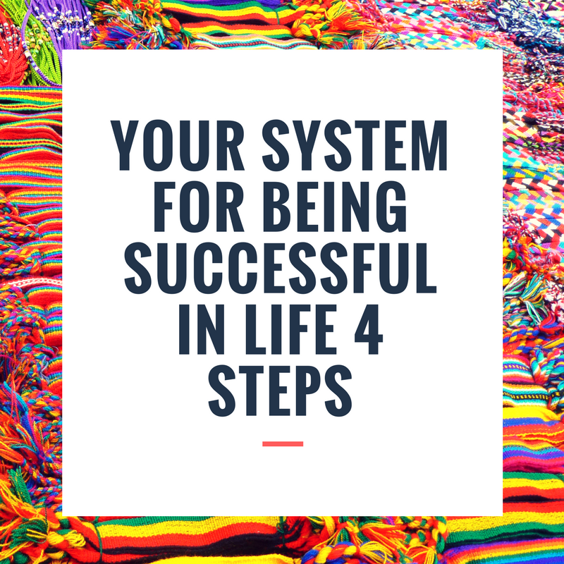 Your System for Being Successful in Life 4 Steps