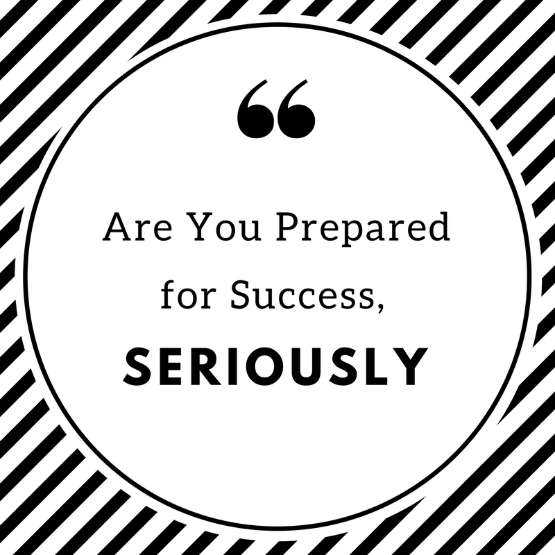 Are You Prepared for Success, Seriously