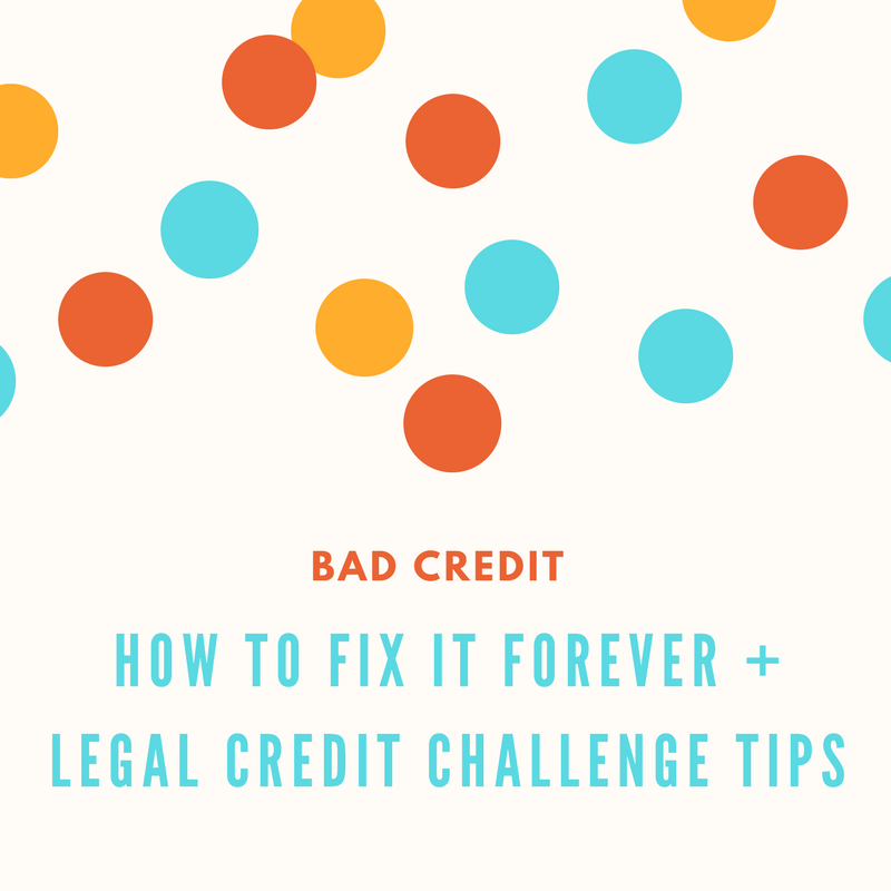 Bad Credit How to Fix It Forever + Legal Credit Challenge Tips