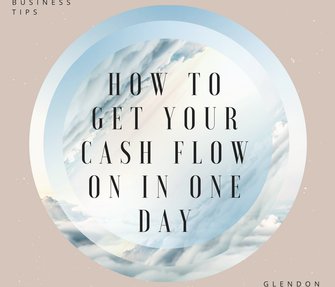 Basic Business Tips How to Get Your Cash Flow on in One Day