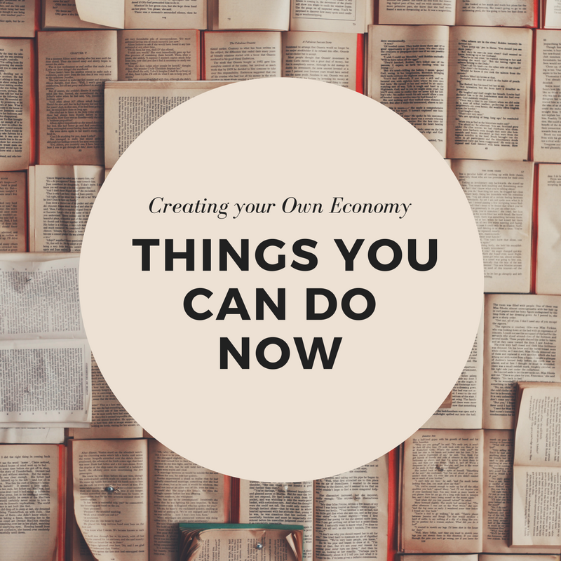 Creating your Own Economy – Things You Can Do Now