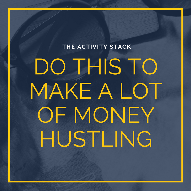 Do This to Make a Lot of Money Hustling – The Activity Stack