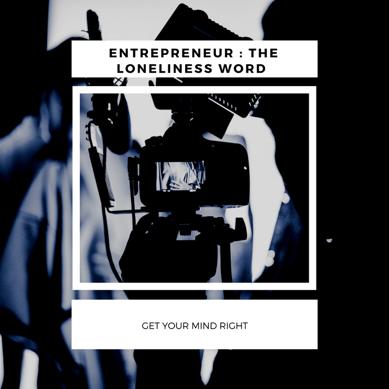 Entrepreneur The Loneliness Word – Get Your Mind Right