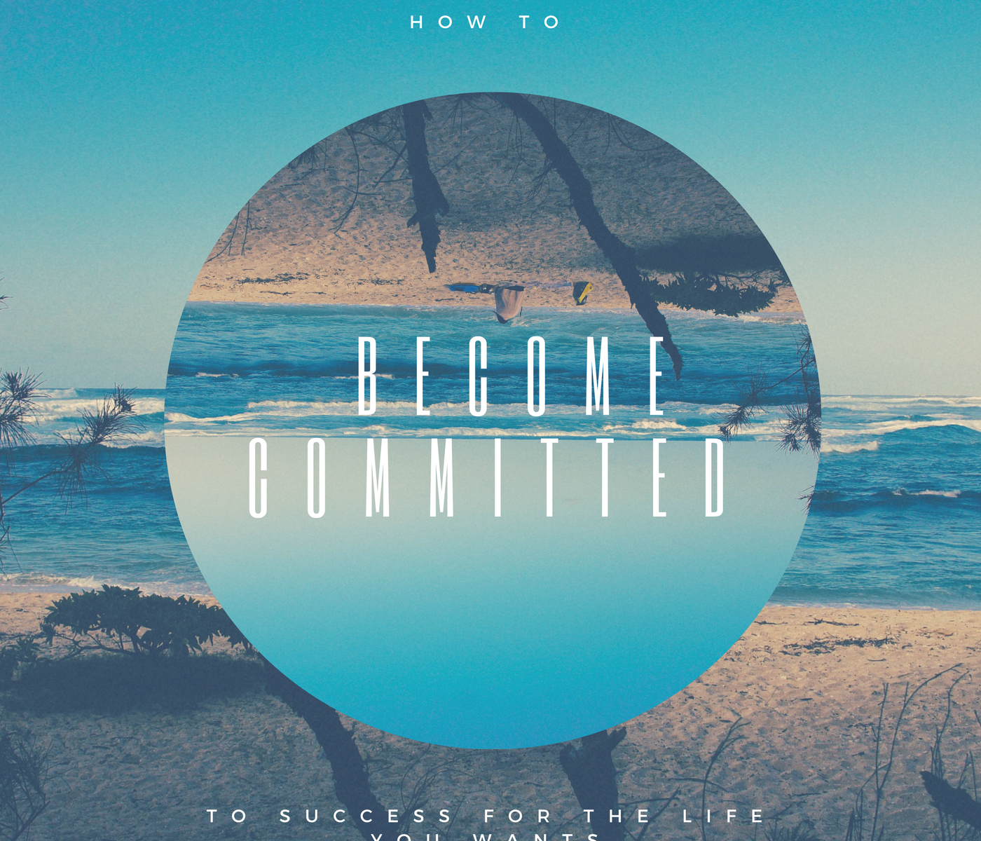 How to Become Committed to Success for the Life You Want