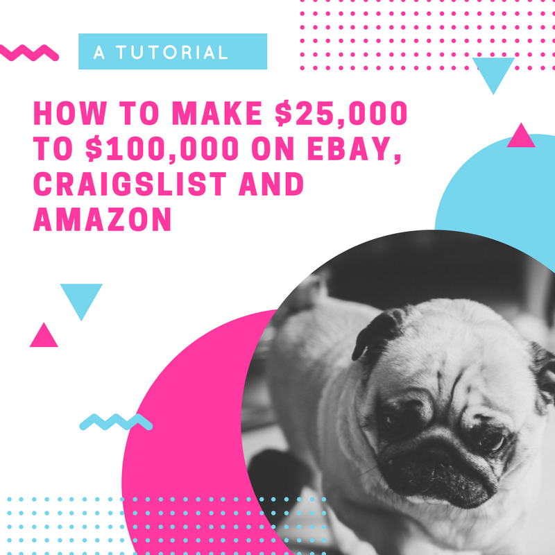 How to Make $25,000 to $100,000 on eBay, Craigslist and Amazon – a Tutorial