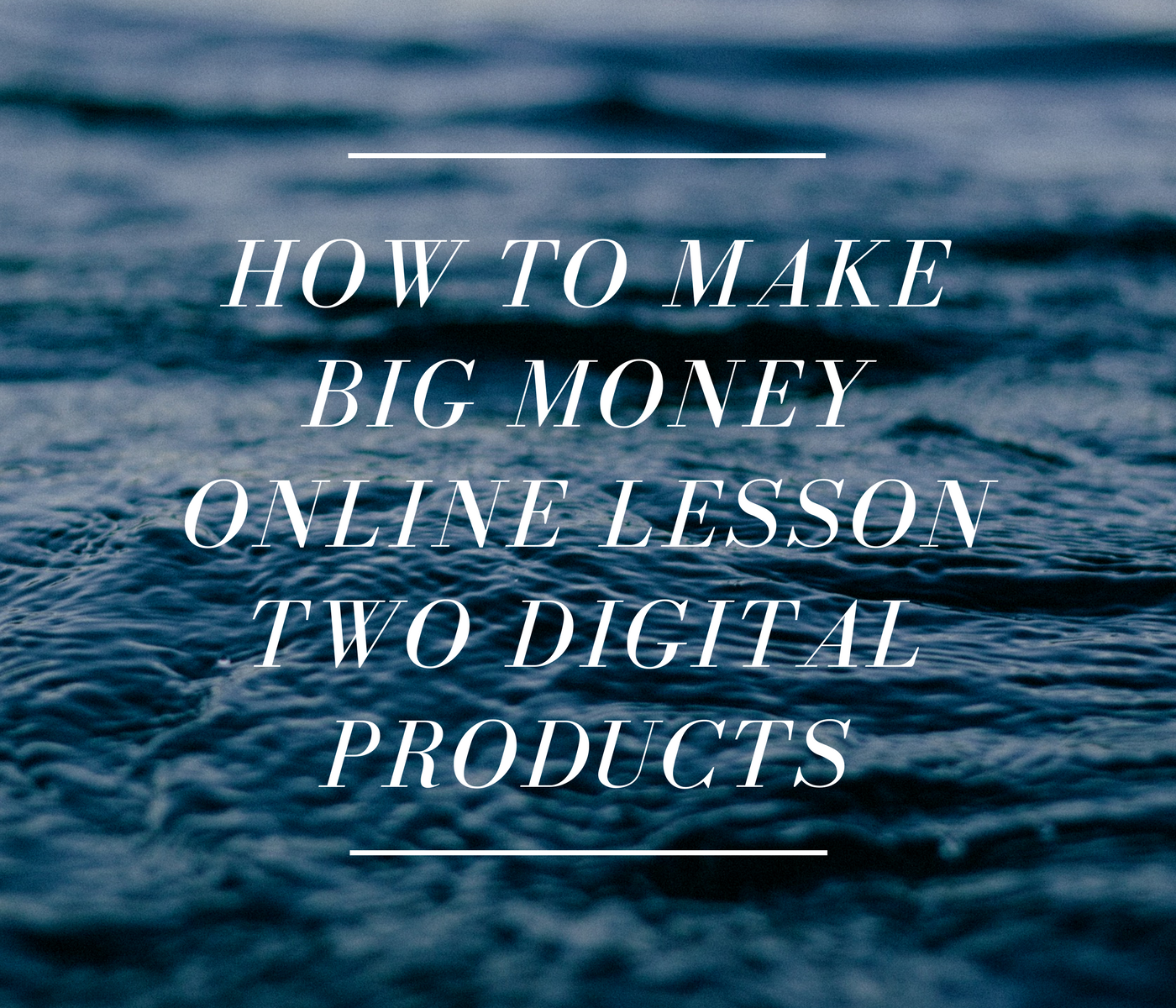 How to Make Big Money Online Lesson Two Digital Products