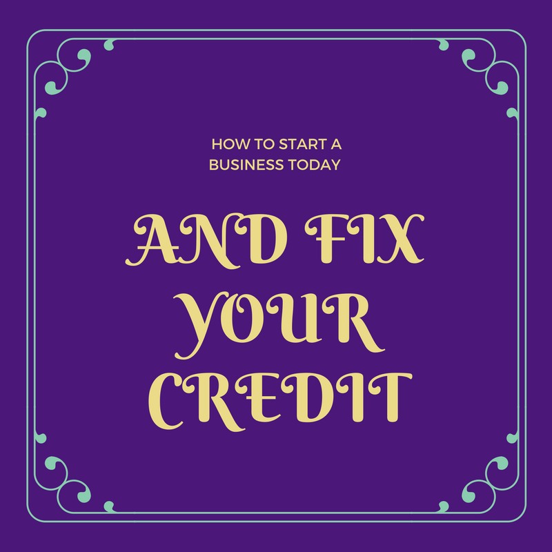 How to Start a Business Today and Fix Your Credit