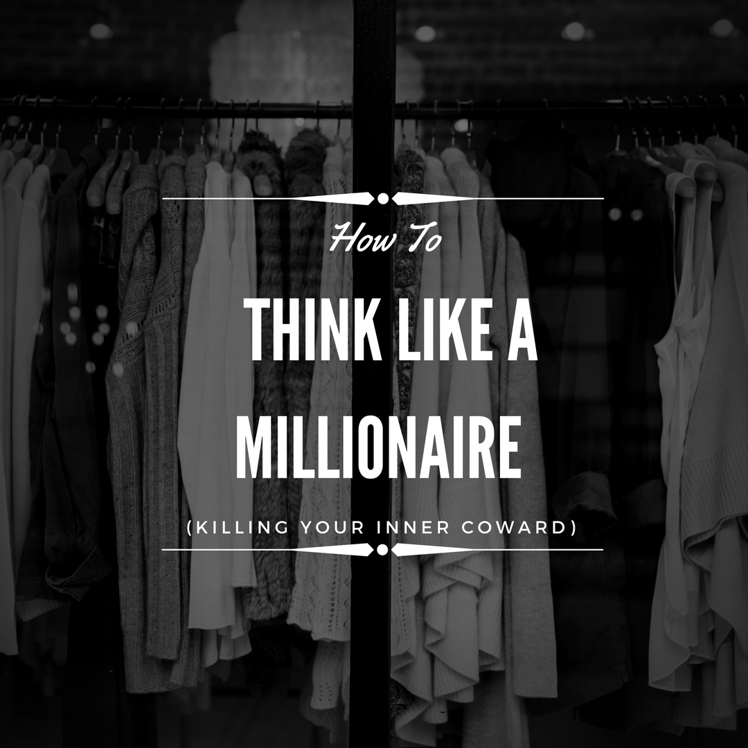 How to Think Like a Millionaire (Killing Your Inner Coward)