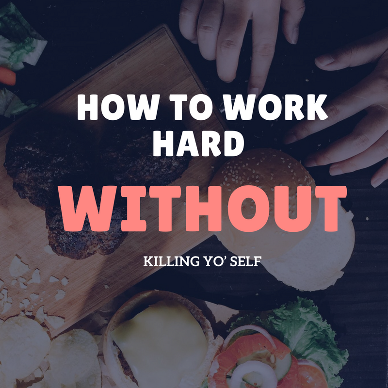 How to Work Hard without Killing Yo' Self