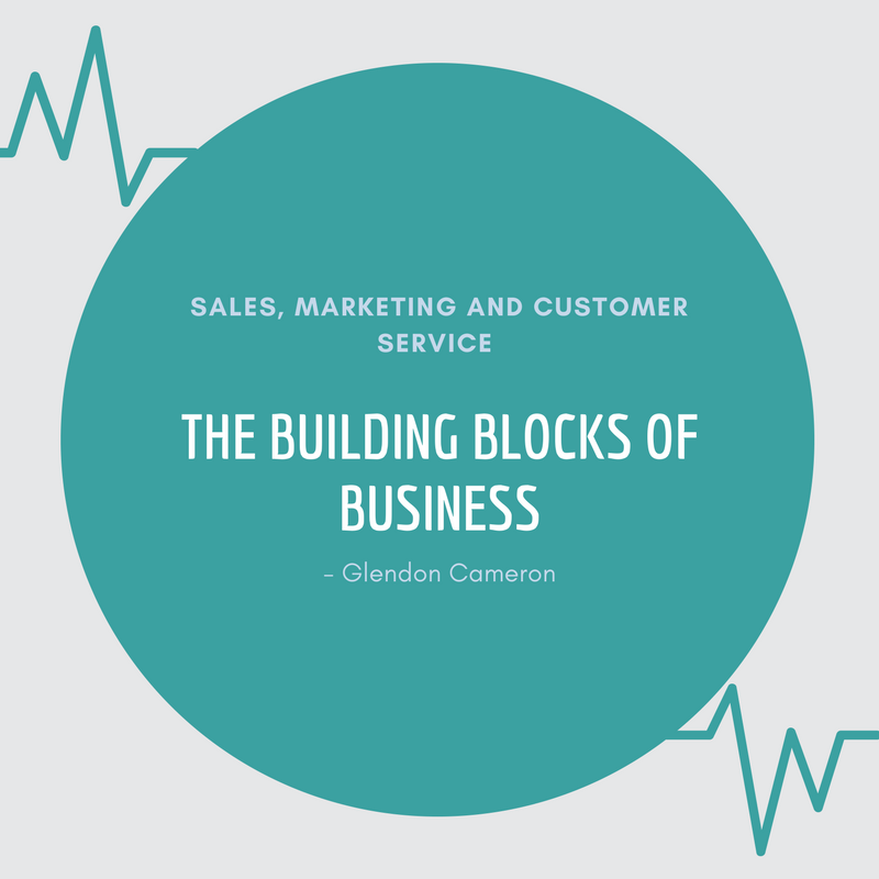 Sales, Marketing and Customer Service The Building Blocks of Business