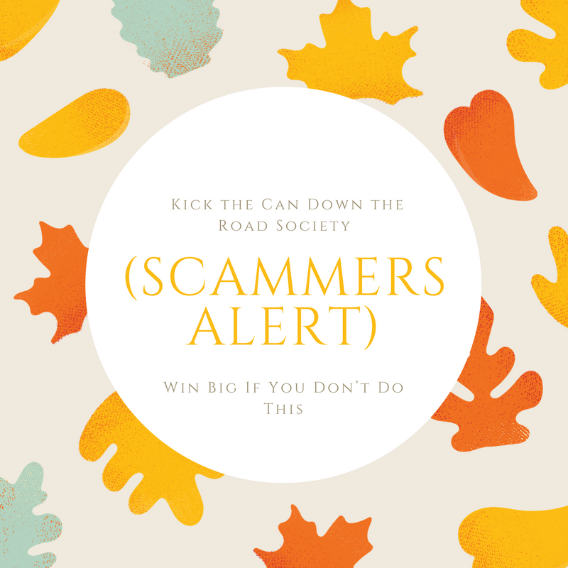 (Scammers Alert) Kick the Can Down the Road Society – Win Big If You Don't Do This