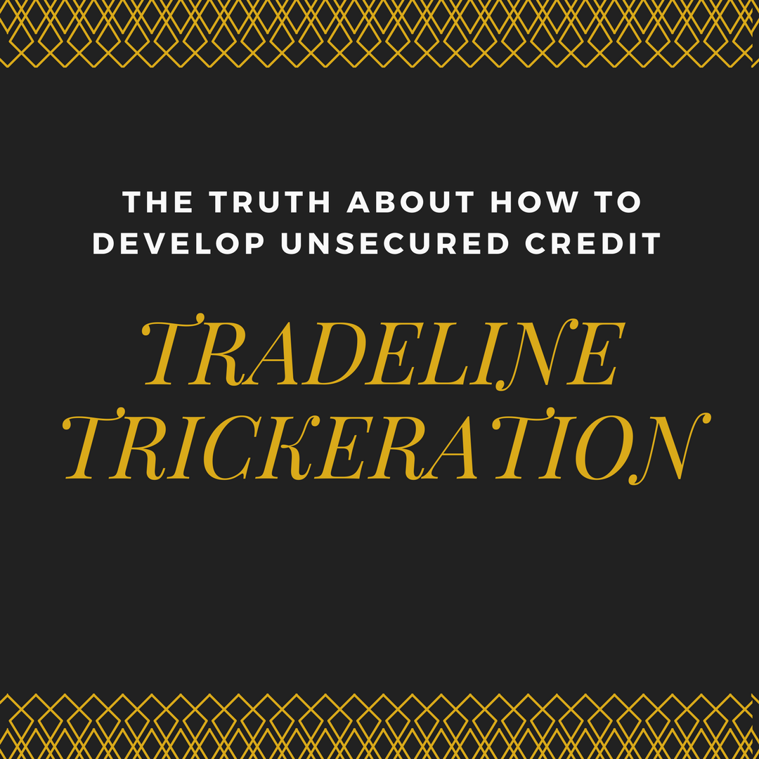 Tradeline Trickeration The Truth About How to Develop Unsecured Credit